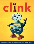 Clink Hardcover  by Kelly DiPucchio