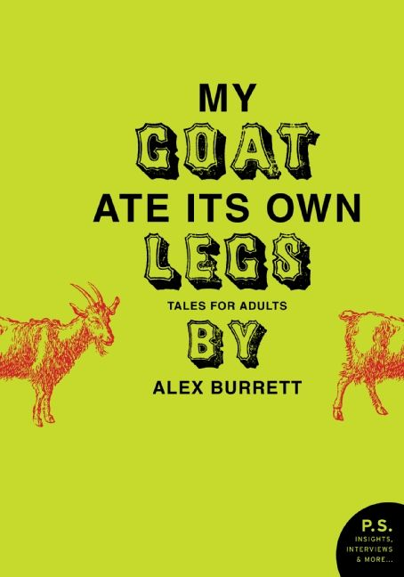 Selections From My Goat Ate Its Own Legs Volume Two Alex Burrett