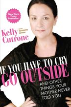 If You Have to Cry, Go Outside Paperback  by Kelly Cutrone