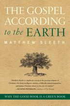 The Gospel According to the Earth eBook  by Matthew Sleeth
