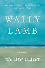 We Are Water Hardcover  by Wally Lamb