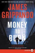 Money to Burn Paperback LTE by James Grippando