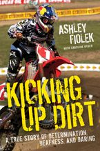 Kicking Up Dirt Hardcover  by Ashley Fiolek