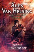Alex Van Helsing: Voice of the Undead Hardcover  by Jason Henderson