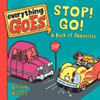 Everything Goes: Stop! Go!: A Book of Opposites Board book  by Brian Biggs