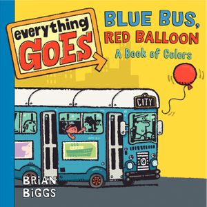 Everything Goes: Blue Bus, Red Balloon: A Book of Colors book image