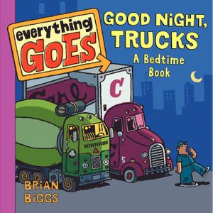 Everything Goes: Good Night, Trucks: A Bedtime Book book image