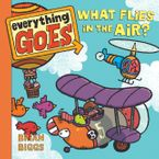 Everything Goes: What Flies in the Air? Board book  by Brian Biggs