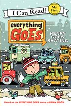 Everything Goes: Henry Goes Skating Hardcover  by Brian Biggs