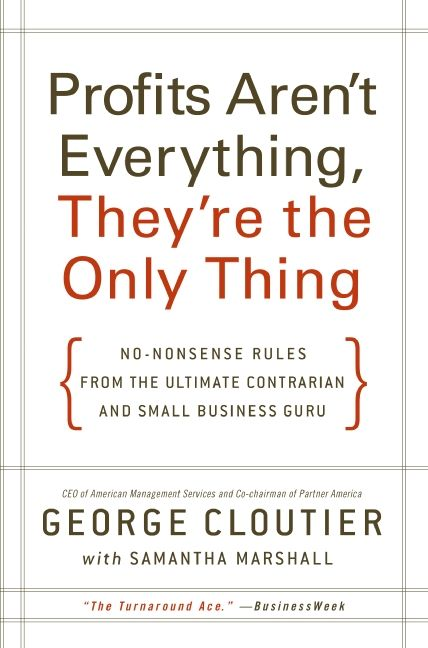 Book cover image: Profits Aren't Everything, They're the Only Thing: No-Nonsense Rules from the Ultimate Contrarian and Small Business Guru | New York Times Bestseller