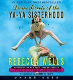 Divine Secrets of the Ya-Ya Sisterhood Downloadable audio file UBR by Rebecca Wells