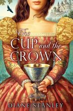 The Cup and the Crown Hardcover  by Diane Stanley