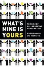 What's Mine is Yours: The Rise of Collaborative Consumption - Rachel Botsman