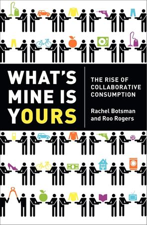 Book cover image: What's Mine Is Yours: The Rise of Collaborative Consumption