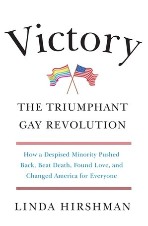 VICTORY:THE TRIUMPHANT GAY REVOLUTION : The Triumphant Gay Revolution