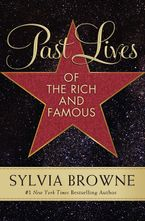 Past Lives of the Rich and Famous Paperback  by Sylvia Browne