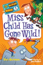 My Weirder School #1: Miss Child Has Gone Wild! Hardcover  by Dan Gutman