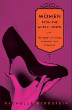 Women from the Ankle Down Hardcover  by Rachelle Bergstein