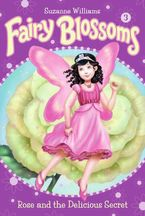 Fairy Blossoms #3: Rose and the Delicious Secret