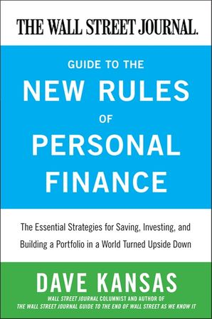 The Wall Street Journal Guide to the New Rules of Personal Finance: Essential Strategies for Saving, Investing, and Building a Portfolio in a World Turned Upside Down Paperback  by Dave Kansas