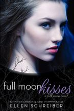 Full Moon Kisses Paperback  by Ellen Schreiber