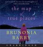 The Map of True Places Downloadable audio file UBR by Brunonia Barry