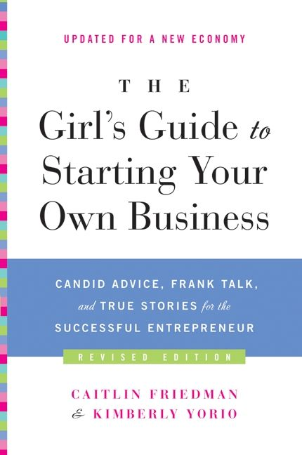 Book cover image: The Girl's Guide to Starting Your Own Business (Revised Edition): Candid Advice, Frank Talk, and True Stories for the Successful Entrepreneur
