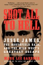 Shot All to Hell Paperback  by Mark Lee Gardner