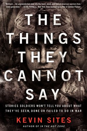 the-things-they-cannot-say-stories-soldiers-wont-tell-you-about-what-theyve-seen-done-or-failed-to-do-in-war