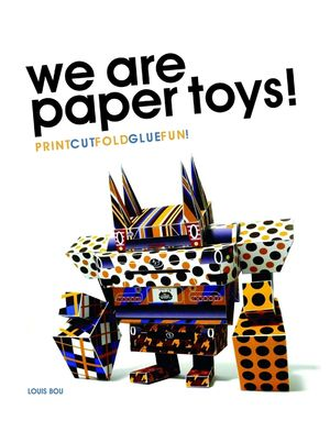 We Are Paper Toys: Print-Cut-Fold-Glue-Fun book image