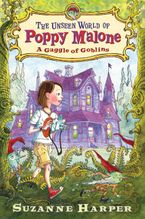 The Unseen World of Poppy Malone: A Gaggle of Goblins Hardcover  by Suzanne Harper