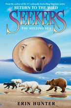 Seekers: Return to the Wild #2: The Melting Sea Hardcover  by Erin Hunter