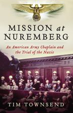 Mission at Nuremberg Hardcover  by Tim Townsend