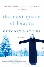 The Next Queen of Heaven Paperback  by Gregory Maguire