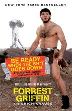 Be Ready When the Sh*t Goes Down Paperback  by Forrest Griffin