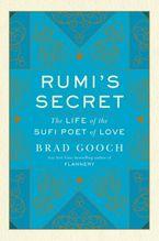Rumi's Secret Hardcover  by Brad Gooch