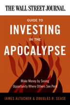 The Wall Street Journal Guide to Investing in the Apocalypse