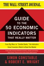 "Book cover image: The WSJ Guide to the 50 Economic Indicators That Really Matter: From Big Macs to ""Zombie Banks,"" the Indicators Smart Investors Watch to Beat the Market"