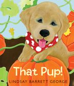 That Pup! Hardcover  by Lindsay Barrett George