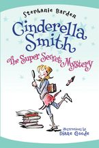 Cinderella Smith: The Super Secret Mystery Hardcover  by Stephanie Barden