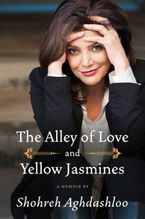 The Alley of Love and Yellow Jasmines Hardcover  by Shohreh Aghdashloo