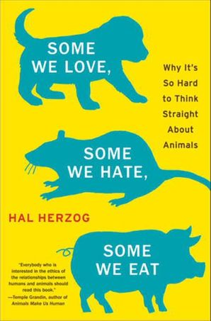 Some We Love, Some We Hate, Some We Eat - Hal Herzog - E-book