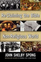 Re-Claiming the Bible for a Non-Religious World Hardcover  by John Shelby Spong