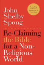 Re-Claiming the Bible for a Non-Religious World Paperback  by John Shelby Spong