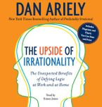 The Upside of Irrationality Downloadable audio file UBR by Dan Ariely