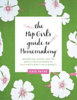 The Hip Girl's Guide to Homemaking