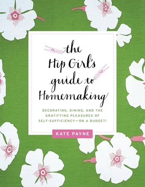 The Hip Girl's Guide to Homemaking book image
