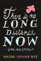 There Is No Long Distance Now Hardcover  by Naomi Shihab Nye