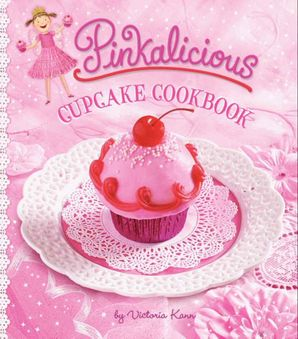 Pinkalicious Cupcake Cookbook Hardcover  by Victoria Kann