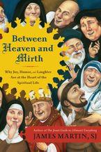 Between Heaven and Mirth Paperback  by James Martin